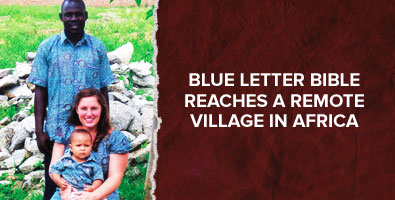 blue letter bible reaches a remote village in africa